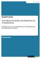 Dargleff Jahnke: Neue Räume für Kaffee und Bürgertum im 18. Jahrhundert.