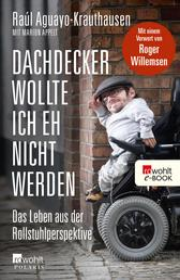 Dachdecker wollte ich eh nicht werden - Das Leben aus der Rollstuhlperspektive