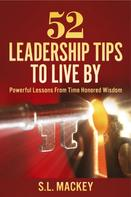 S.L. Mackey: 52 Leadership Tips To Live By