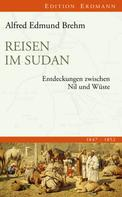 Alfred Edmund Brehm: Reisen im Sudan