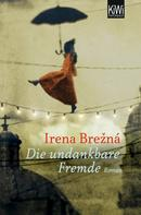 Irena Brezna: Die undankbare Fremde
