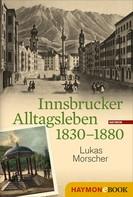 Lukas Morscher: Innsbrucker Alltagsleben 1830-1880
