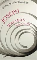 Goncalo M. Tavares: Joseph Walsers Maschine ★★