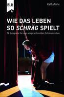 Ralf Mühe: Wie das Leben so schräg spielt