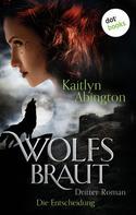 Kaitlyn Abington: Wolfsbraut - Dritter Roman: Die Entscheidung ★★★★