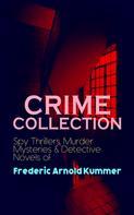 Frederic Arnold Kummer: CRIME COLLECTION: Spy Thrillers, Murder Mysteries & Detective Novels of Frederic Arnold Kummer