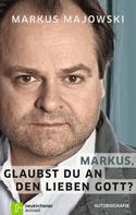 Markus Majowski: Markus, glaubst du an den lieben Gott? ★★★