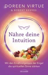Nähre deine Intuition - Mit den Ernährungstipps der Engel die spirituellen Sinne stärken