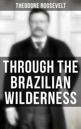 Through the Brazilian Wilderness - The Roosevelt-Rondon Scientific Expedition - Organization and Members of the Expedition, Cooperation With the Brazilian Government, Travel to Paraguay, Adventures in Brazilian Forests, Plants and Animals of South America