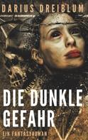 Darius Dreiblum: Die dunkle Gefahr