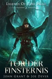 Legends of Lone Wolf 02 - Tor der Finsternis - Ein Fantasy Roman in der Welt des Einsamen Wolf
