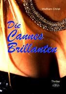 Wolfram Christ: Die Cannes Brillanten