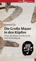 Xuewu Gu: Die Große Mauer in den Köpfen
