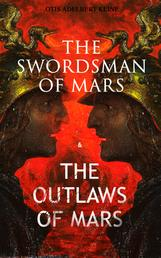 THE SWORDSMAN OF MARS & THE OUTLAWS OF MARS - Sword & Sorcery Adventure Novels set on an Ancient Mars
