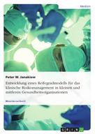 Peter W. Janakiew: Entwicklung eines Reifegradmodells für das klinische Risikomanagement in kleinen und mittleren Gesundheitsorganisationen