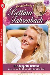 Bettina Fahrenbach 35 – Liebesroman - Die doppelte Bettina