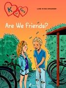 Line Kyed Knudsen: K for Kara 11 - Are We Friends?