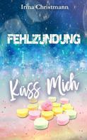 Irina Christmann: Fehlzündung & Küss mich ★★★★★