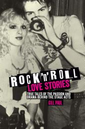 Rock 'n' Roll Love Stories - True tales of the passion and drama behind the stage acts
