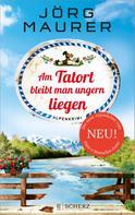 Jörg Maurer: Am Tatort bleibt man ungern liegen ★★★★