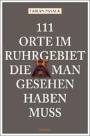 Fabian Pasalk: 111 Orte im Ruhrgebiet die man gesehen haben muss, Band 1 ★★★