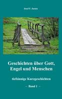 Josef F. Justen: Geschichten über Gott, Engel und Menschen