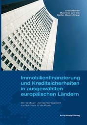 Immobilienfinanzierung und Kreditsicherheiten in ausgewählten europäischen Ländern - Ein Handbuch und Nachschlagewerk aus der Praxis für die Praxis