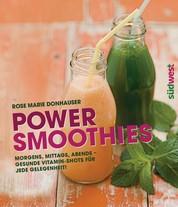 Power-Smoothies - Morgens, mittags, abends - gesunde Vitamin-Shots für jede Gelegenheit!
