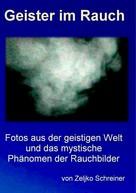 Zeljko Schreiner: Geister im Rauch