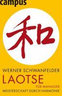 Werner Schwanfelder: Laotse für Manager