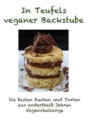 In Teufels veganer Backstube - Die besten Kuchen und Torten aus anderthalb Jahren Veganchallenge
