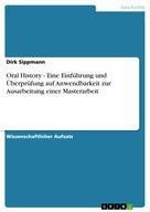 Dirk Sippmann: Oral History - Eine Einführung und Überprüfung auf Anwendbarkeit zur Ausarbeitung einer Masterarbeit