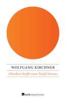 Wolfgang Kirchner: «Denken heißt zum Teufel beten»