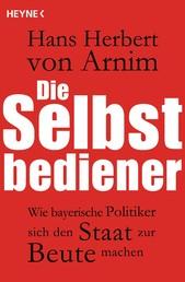 Die Selbstbediener - Wie bayerische Politiker sich den Staat zur Beute machen