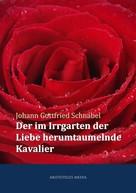 Johann Gottfried Schnabel: Der im Irrgarten der Liebe herumtaumelnde Kavalier