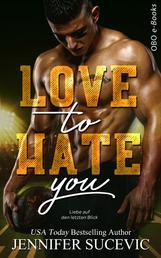 Love to Hate you - Liebe auf den letzten Blick