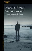 Manuel Rivas: Vivir sin permiso y otras historias de Oeste