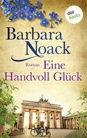 Barbara Noack: Eine Handvoll Glück: Schwestern der Hoffnung - Band 1 ★★★★