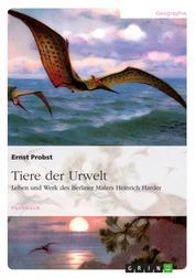 Tiere der Urwelt - Leben und Werk des Berliner Malers Heinrich Harder