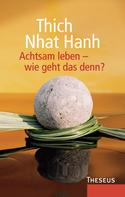 Thich Nhat Hanh: Achtsam leben - wie geht das denn? ★★★★★
