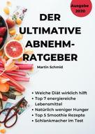 Martin Schmid: Der ultimative Abnehm-Ratgeber: Wie Sie sicher abnehmen!
