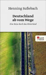 Deutschland ab vom Wege - Eine Reise durch das Hinterland