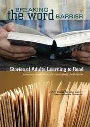 Breaking the Word Barrier - Stories of Adults Learning to Read