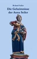 Roland Seiler: Die Geheimnisse der Anna Seiler