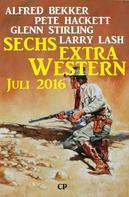 Alfred Bekker: Sechs Extra Western Juli 2016