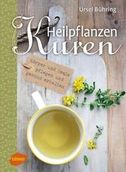Heilpflanzen-Kuren - Körper und Seele pflegen und gesund erhalten