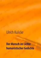 Ulrich Kulicke: Der Mensch im Lichte humoristischer Gedichte
