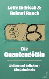 Die Quantengöttin - Wellen und Teilchen - ein Geheimnis