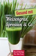 Carola Ruff: Gesund mit Weizengras, Sprossen & Co. ★★★★