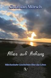 Alles auf Anfang - Märchenhafte Geschichten über das Leben